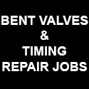BENT VALVES & TIMING REPAIR JOBS
